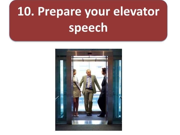 10. Prepare your elevator speech