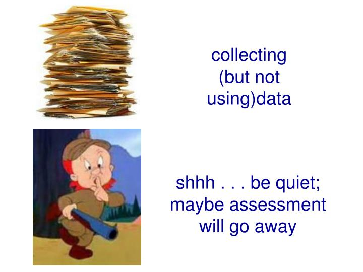collecting        (but not using)data