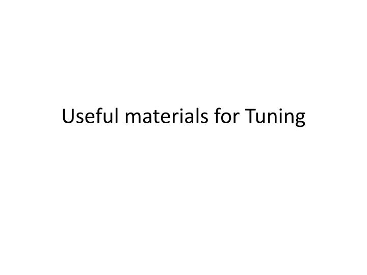 Useful materials for Tuning