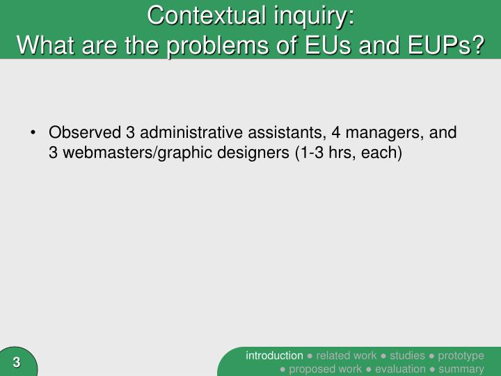 Contextual inquiry what are the problems of eus and eups