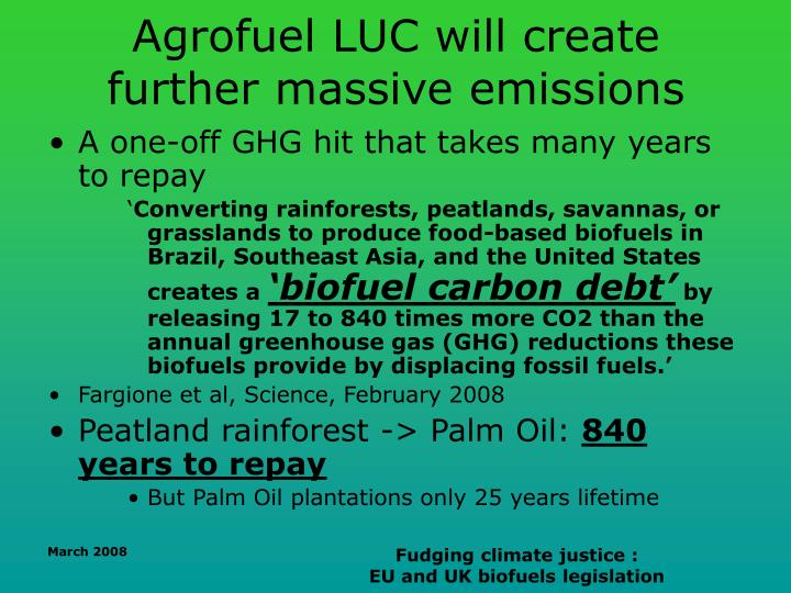 Agrofuel LUC will create further massive emissions