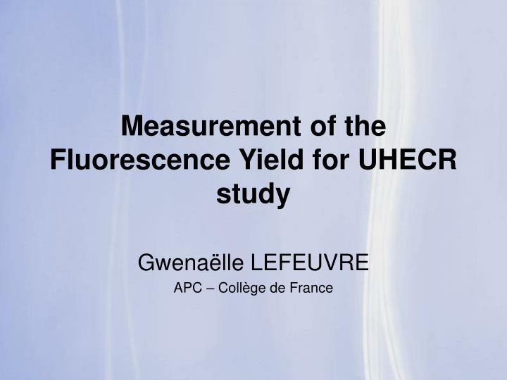 measurement of the fluorescence yield for uhecr study n.