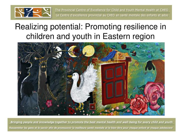 realizing potential promoting resilience in children and youth in eastern region n.