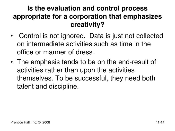Is the evaluation and control process appropriate for a corporation that emphasizes creativity?