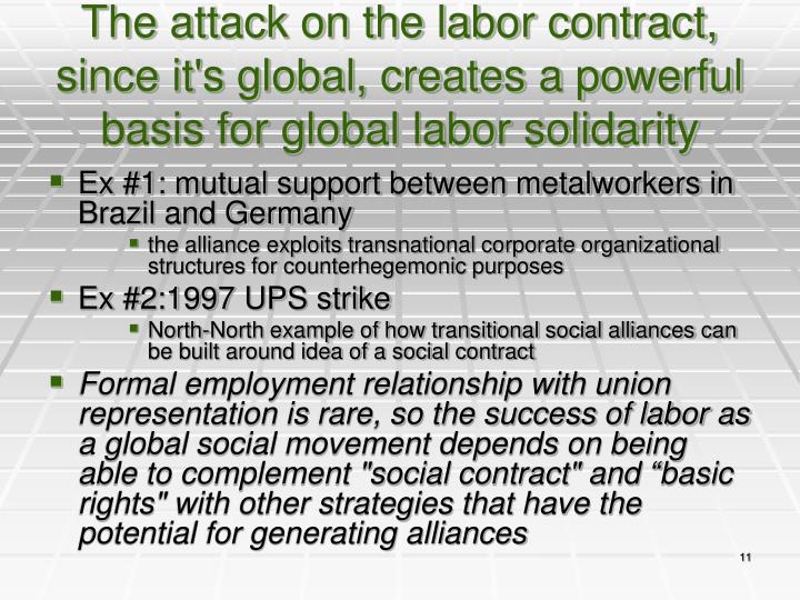 The attack on the labor contract, since it's global, creates a powerful basis for global labor solidarity
