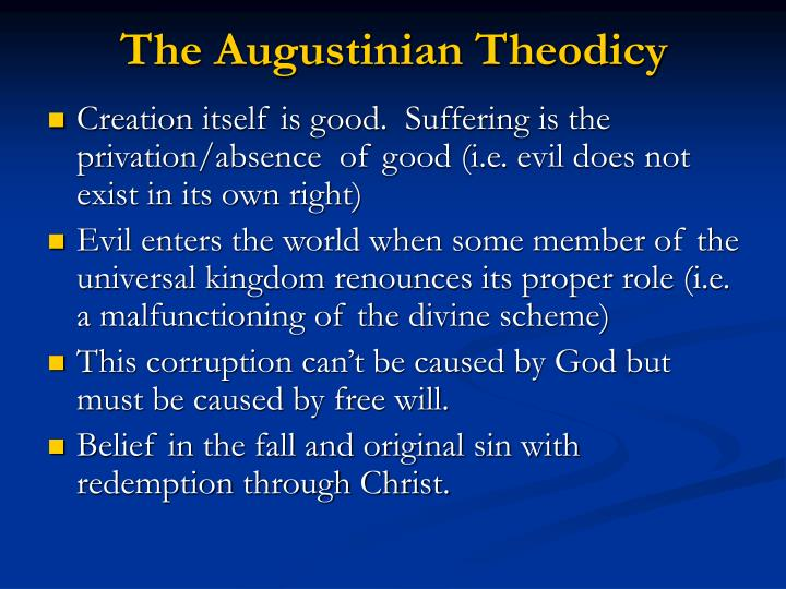 the augustinian theodicy essay Key questions on the augustinian theodicy, a ranking task on the strengths of the theodicy, then a sorting task of the weaknesses of the theodicy into different categories (moral/scientific/logical), before producing a bullet-pointed essay plan on the overall success of the theodicy.