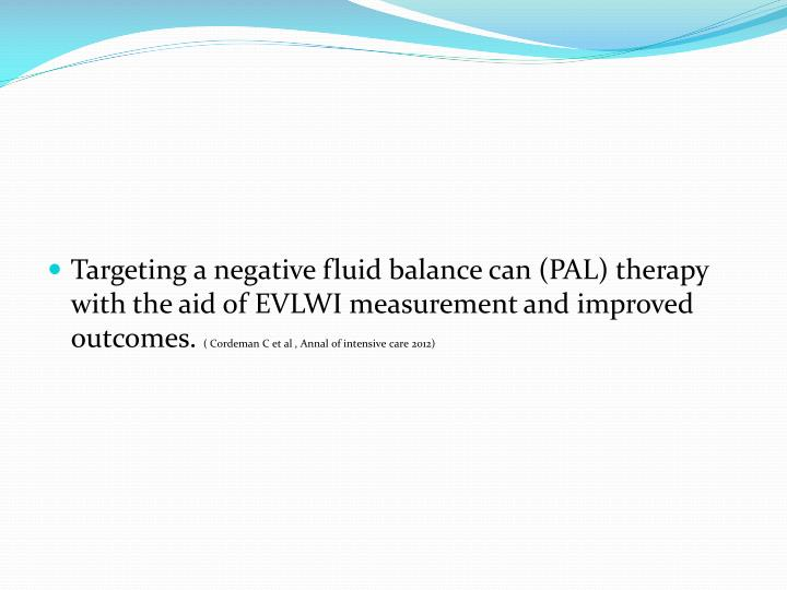 Targeting a negative fluid balance can (PAL) therapy with the aid of EVLWI measurement and improved outcomes.
