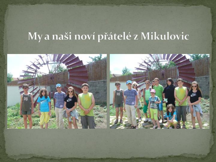 My a naši noví přátelé z Mikulovic
