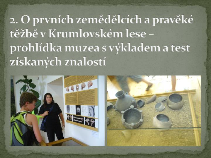 2. O prvních zemědělcích a pravěké těžbě v Krumlovském lese – prohlídka muzea s výkladem a test získaných znalostí