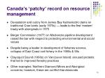 canada s patchy record on resource management