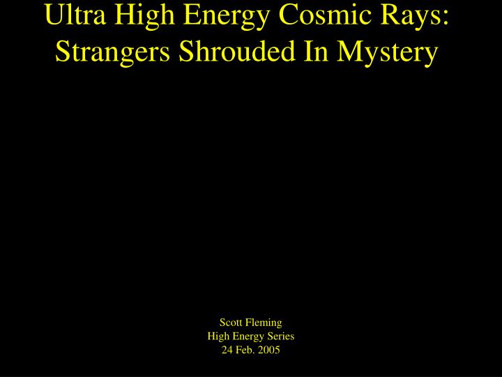 ultra high energy cosmic rays strangers shrouded in mystery n.