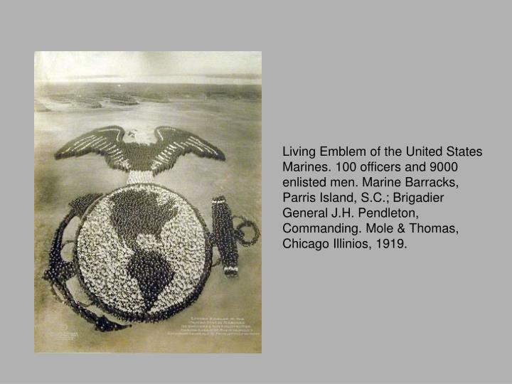 Living Emblem of the United States Marines. 100 officers and 9000 enlisted men. Marine Barracks, Parris Island, S.C.; Brigadier General J.H. Pendleton, Commanding. Mole & Thomas, Chicago