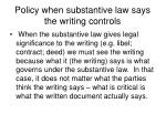 policy when substantive law says the writing controls