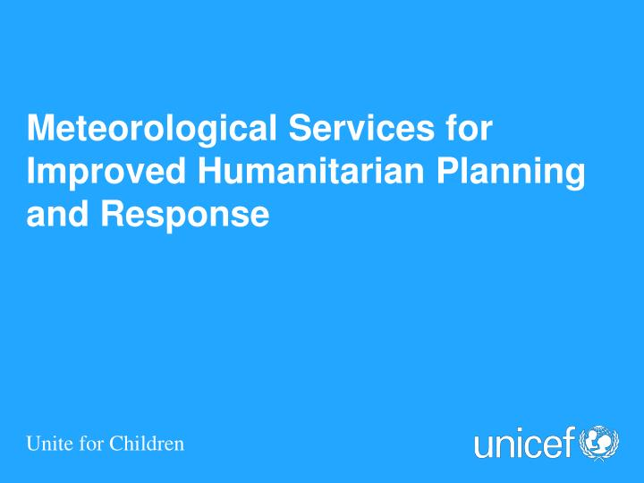 Meteorological services for improved humanitarian planning and response