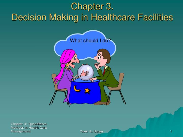 chapter 3 decision making in healthcare facilities n.