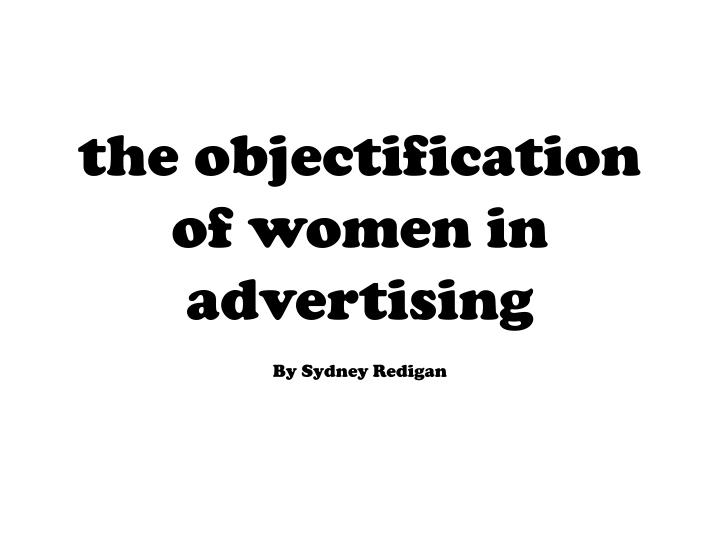 an introduction to the issue of sexual objectification of women in advertisements in todays society