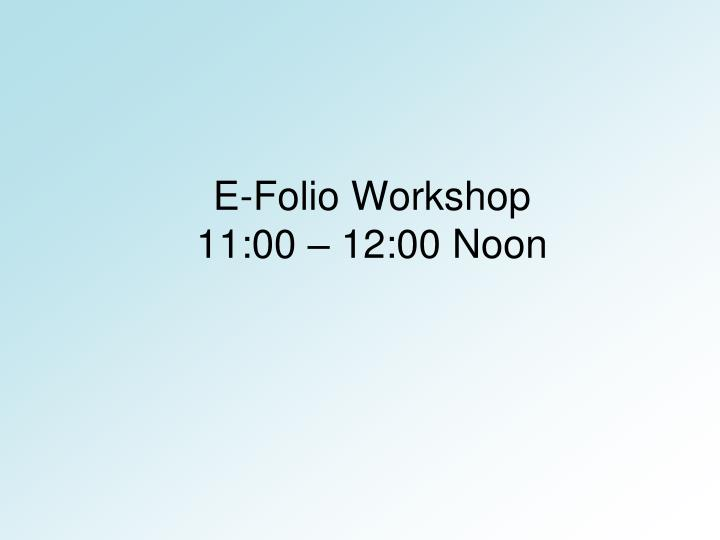 E folio workshop 11 00 12 00 noon