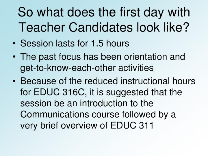 So what does the first day with Teacher Candidates look like?