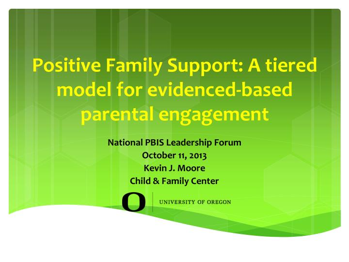 positive family support a tiered model for evidenced based parental engagement n.