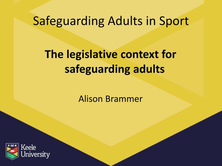 key legislations which govern safeguarding adults About this course this learning module aims to support the whole team in establishing and maintaining safeguarding arrangements for vulnerable adults, who they come into contact with during the course of their work.
