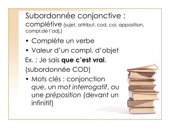 Subordonn e conjonctive compl tive sujet attribut cod coi apposition compl de l adj