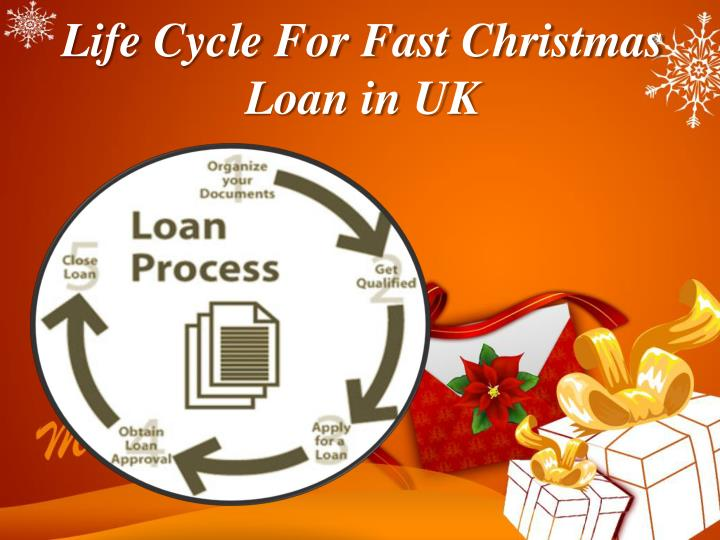 Life cycle for fast christmas loan in uk