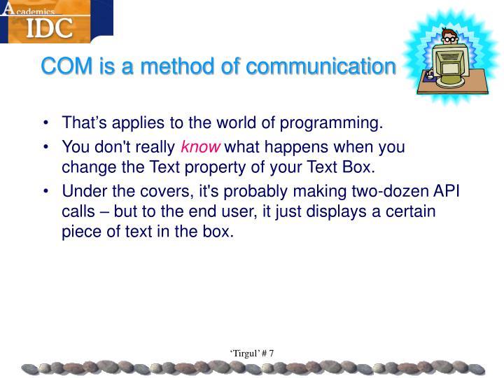 COM is a method of communication