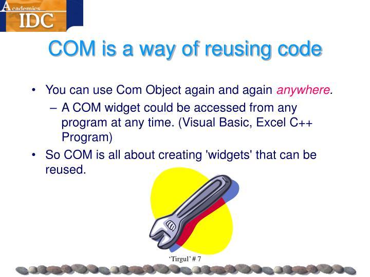 COM is a way of reusing code