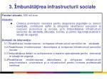 3 mbun t irea infrastructurii sociale