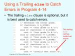 using a trailing else to catch errors in program 4 14