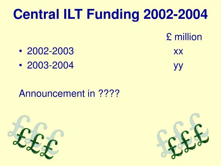 Central ILT Funding 2002-2004
