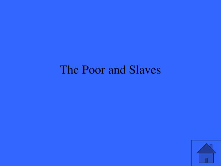 The Poor and Slaves