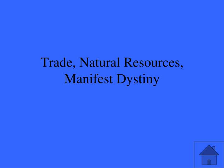 Trade, Natural Resources, Manifest Dystiny