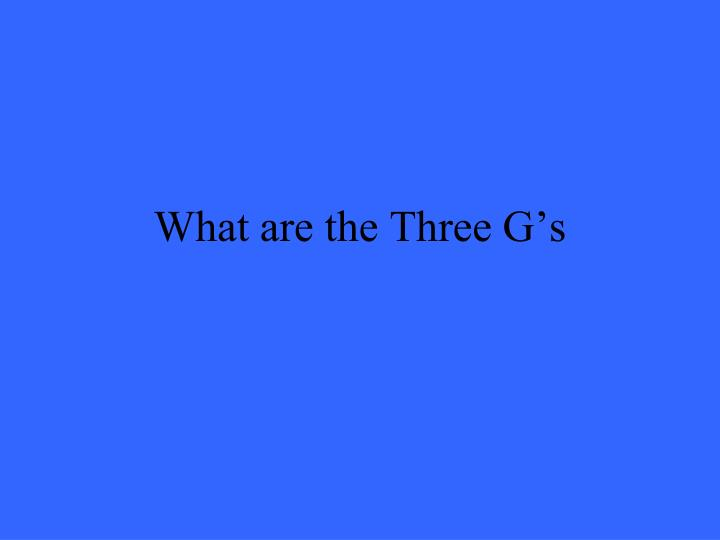 What are the Three G's