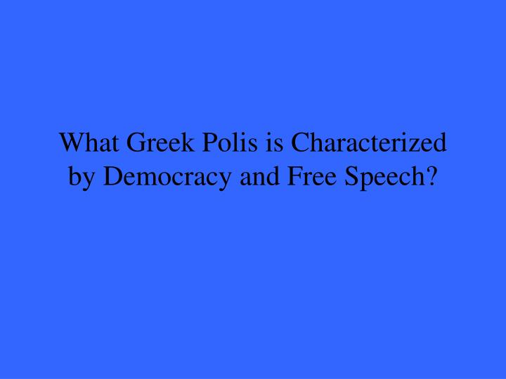 What Greek Polis is Characterized by Democracy and Free Speech?
