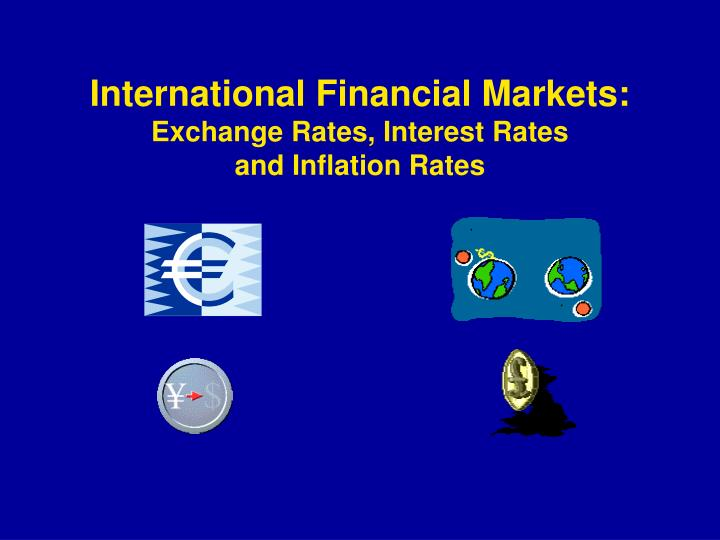 international financial markets exchange rates interest rates and inflation rates n.