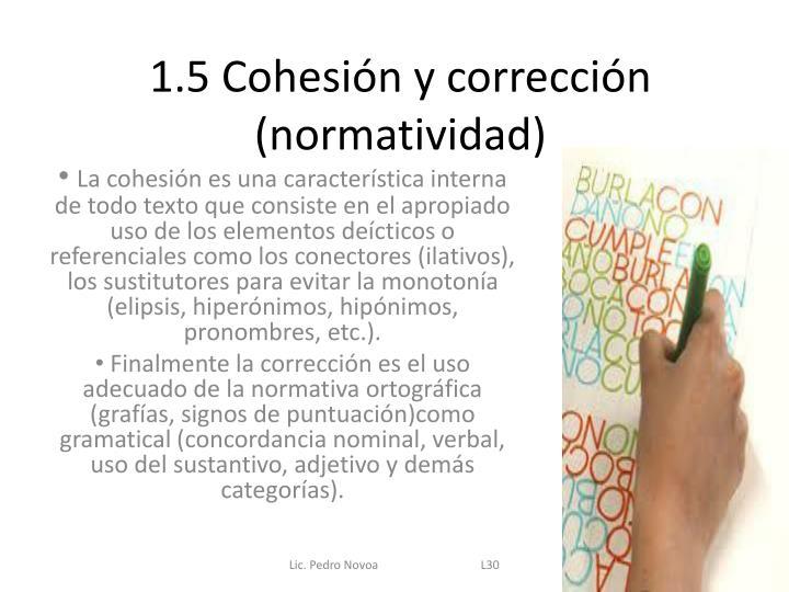1.5 Cohesión y corrección (normatividad)
