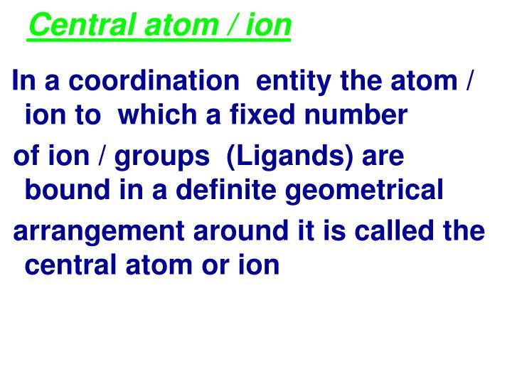 Central atom / ion