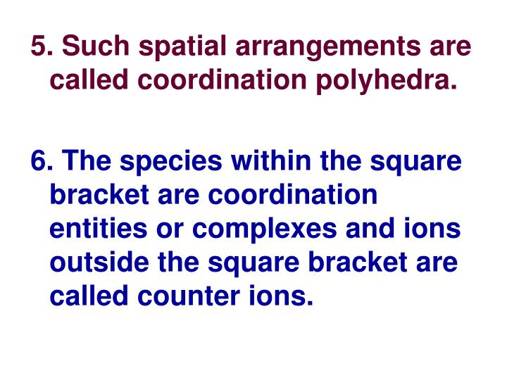 5. Such spatial arrangements are called coordination polyhedra.