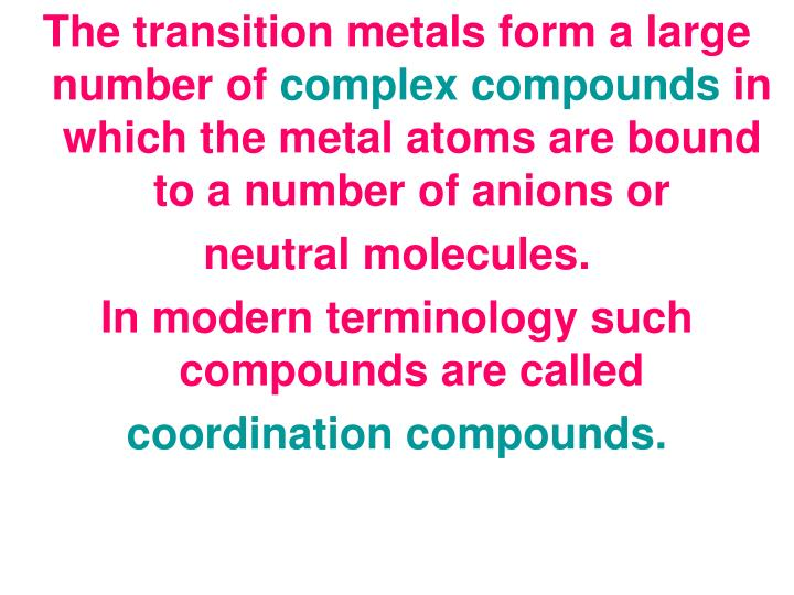 The transition metals form a large number of
