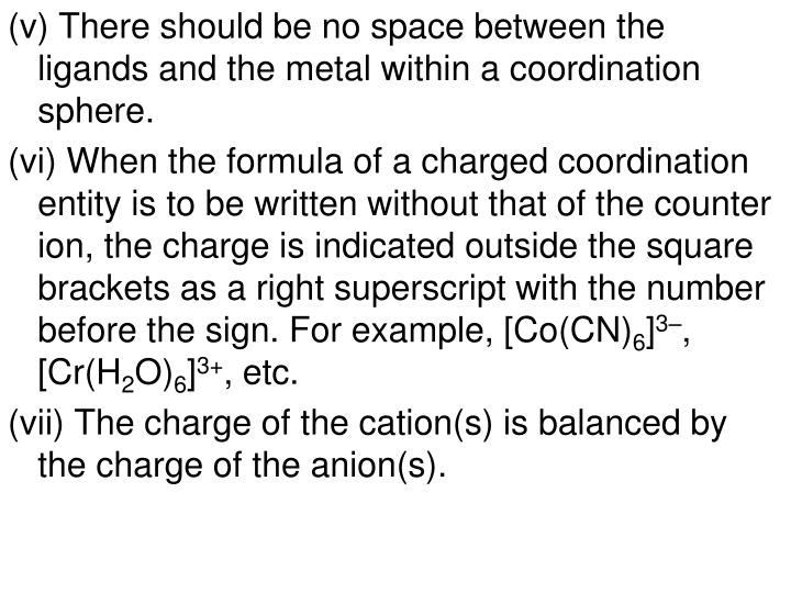 (v) There should be no space between the ligands and the metal within a coordination sphere.