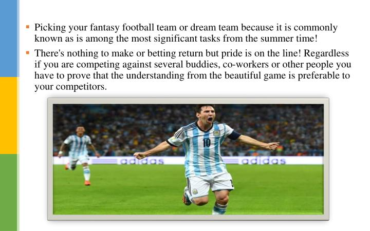 Picking your fantasy football team or dream team because it is commonly known as is among the most s...