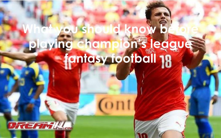 What you should know before playing champion s league fantasy football