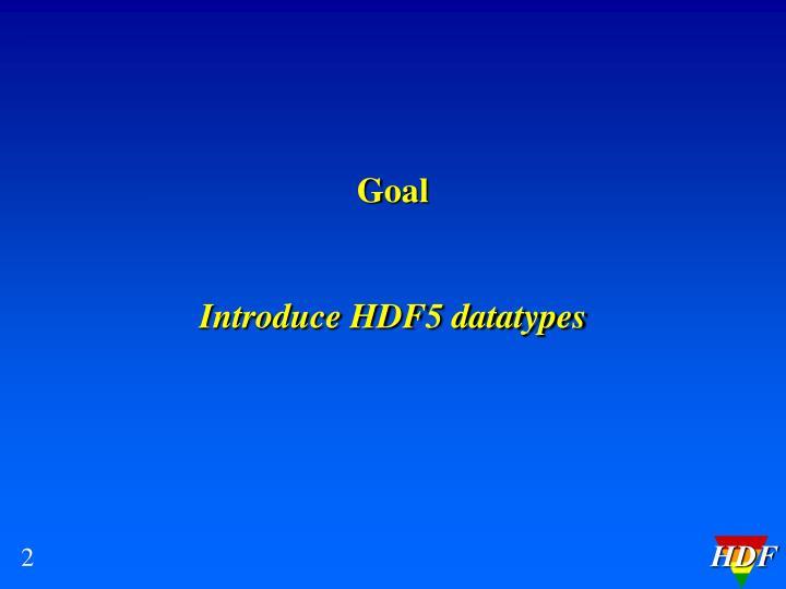 Goal introduce hdf5 datatypes