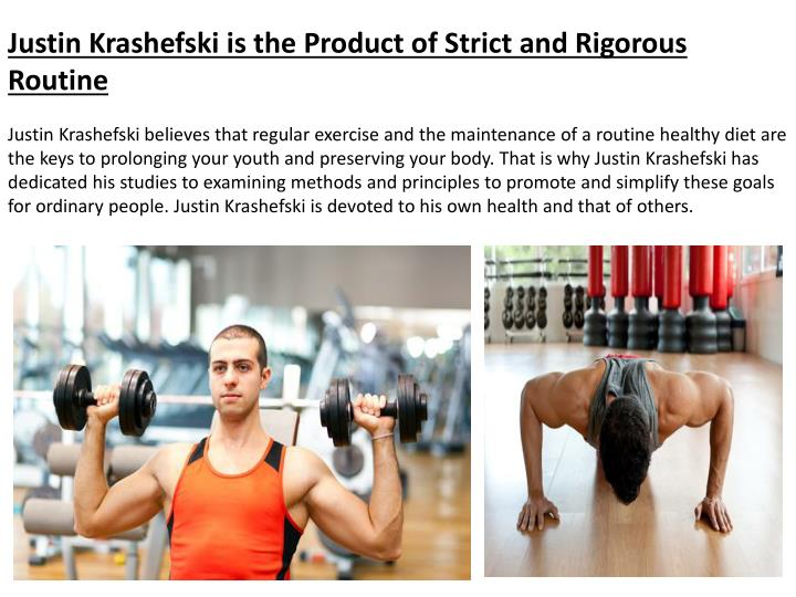 Justin Krashefski is the Product of Strict and Rigorous Routine