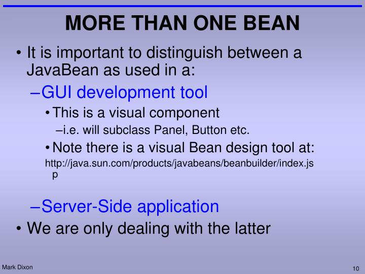 It is important to distinguish between a JavaBean as used in a: