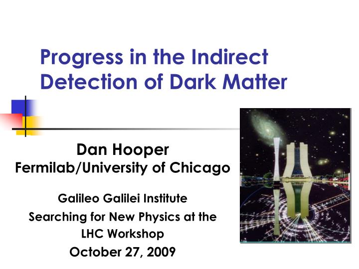 progress in the indirect detection of dark matter n.
