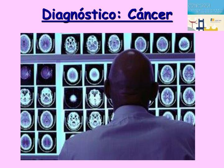 Diagnóstico: Cáncer