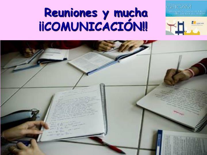 Reuniones y mucha ¡¡COMUNICACIÓN!!