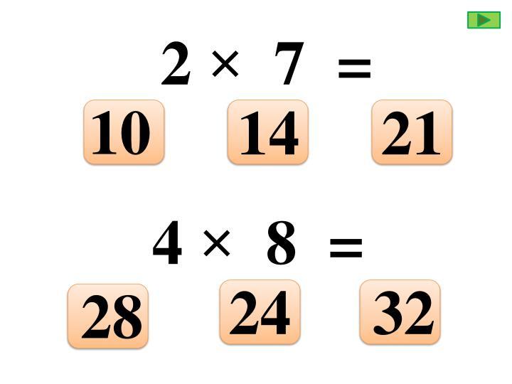 2 ×  7  =